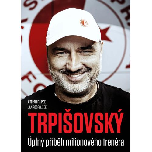 Kniha TRPIŠOVSKÝ: Úplný příběh milionového trenéra